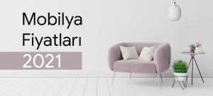 mobilya fiyatları 2021
